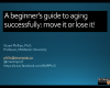 A Beginner's Guide to Aging Successfully: Move it or lose it! slide