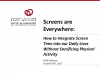 Screens are Everywhere: How to Integrate Screen Time into our Daily Lives Without Sacrificing Physical Activity Title Slide